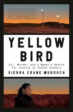 Yellow Bird : oil, murder, and a woman