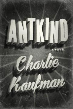 Antkind / Charlie Kaufman.