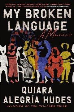 My broken language : a memoir / Quiara Alegría Hudes.