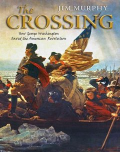 The crossing : how George Washington saved the American Revolution / Jim Murphy.