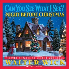 Can you see what I see? The night before Christmas : picture puzzles to search and solve / by Walter Wick.
