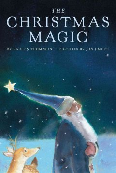 The Christmas magic / by Lauren Thompson ; pictures by Jon J. Muth.