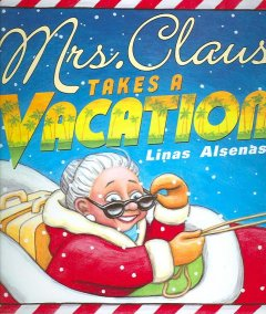 Mrs. Claus takes a vacation / Linas Alsenas.