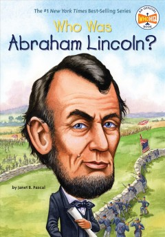 Who was Abraham Lincoln? / by Janet B. Pascal ; illustrated by John O