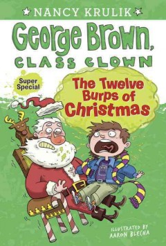 The twelve burps of Christmas / by Nancy Krulik ; illustrated by Aaron Blecha.