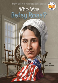 Who was Betsy Ross? / by James Buckley Jr. ; illustrated by John O