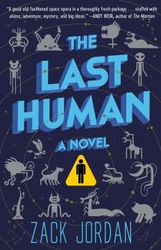 The last human : a novel / Zack Jordan.