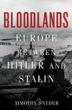 Bloodlands : Europe between Hitler and Stalin / Timothy Snyder.
