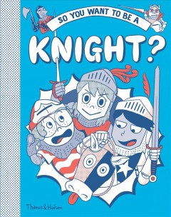 So you want to be a knight? / written by Hannah Pang ; illustrated by Takyo Akiyama ; inspired by the book by Michael Prestwich.