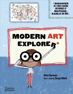 Modern art explorer : with 30 artworks from the Centre Pompidou / Alice Harman ; illustrated by Serge Bloch.