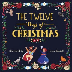 The twelve days of Christmas / illustrated by Emma Randall.