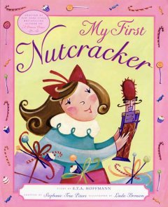My first nutcracker / story by E.T.A. Hoffmann ; adapted by Stephanie True Peters ; illustrated by Linda Bronson.