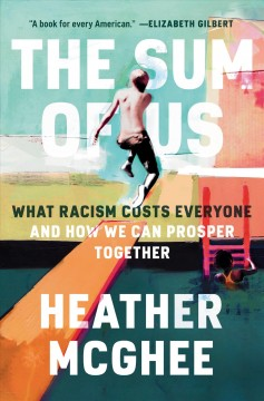 The sum of us : what racism costs everyone and how we can prosper together / Heather McGhee.