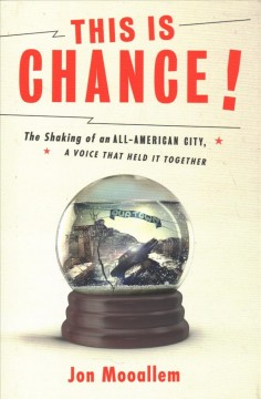 This is Chance! : the shaking of an all-American city, and the voice that held it together / Jon Mooallem.