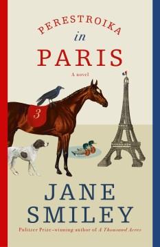Perestroika in Paris / Jane Smiley.