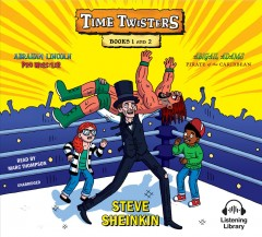 Time twisters. Books 1 and 2. Abraham Lincoln, pro wrestler ; and Abigail Adams, pirate of the Caribbean / Steve Sheinkin.