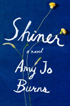 Shiner / Amy Jo Burns.
