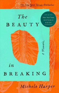The beauty in breaking : a memoir / Michele Harper.