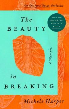 The beauty in breaking : a memoir / Michele Harper.