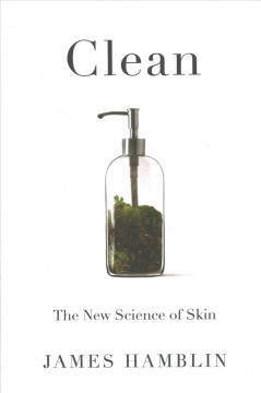 Clean : the new science of skin / James Hamblin.