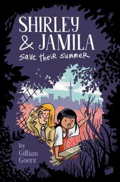 Shirley & Jamila save their summer / Gillian Goerz.