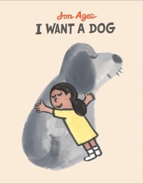 I want a dog / Jon Agee.