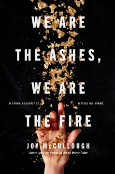 We are the ashes, we are the fire / Joy McCullough ; with illuminations by Maia Kobabe.