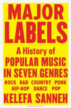 Major labels : a history of popular music in seven genres / Kelefa Sanneh.