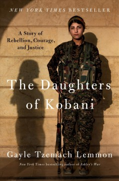 The daughters of Kobani : a story of rebellion, courage, and justice / Gayle Tzemach Lemmon.