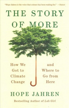 The story of more : how we got to climate change and where to go from here / Hope Jahren.