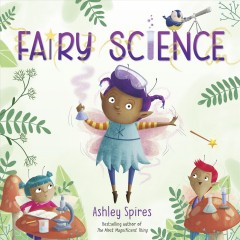 Fairy science / Ashley Spires.