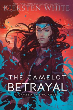 The Camelot betrayal / Kiersten White.