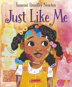Just like me / Vanessa Brantley-Newton.