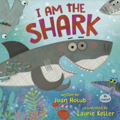 I am the shark / written by Joan Holub ; illustrated by Laurie Keller.