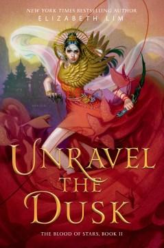 Unravel the dusk / Elizabeth Lim.