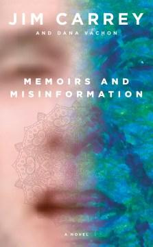 Memoirs and misinformation / Jim Carrey and Dana Vachon.