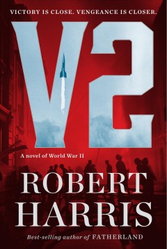 V2 : a novel of World War II / Robert Harris.