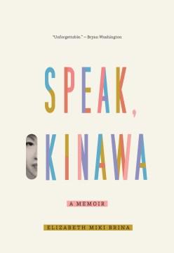 Speak, Okinawa : a memoir / Elizabeth Miki Brina.