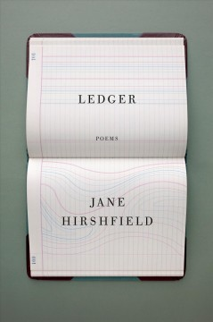 Ledger : poems / Jane Hirshfield.