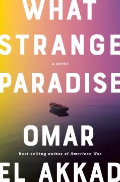 What strange paradise / Omar El Akkad.