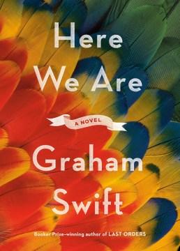 Here we are / Graham Swift.