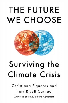The future we choose : surviving the climate crisis / Christiana Figueres and Tom Rivett-Carnac.