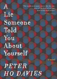 A lie someone told you about yourself / Peter Ho Davies.