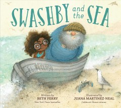 Swashby and the sea / written by Beth Ferry ; illustrated by Juana Martinez-Neal.