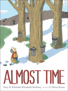 Almost time / Gary D. Schmidt and Elizabeth Stickney ; illustrated by G. Brian Karas.