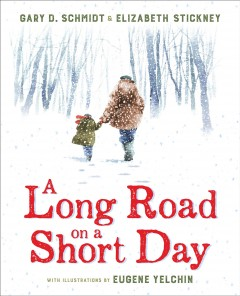 A long road on a short day / Gary D. Schmidt & Elizabeth Stickney ; with illustrations by Eugene Yelchin.