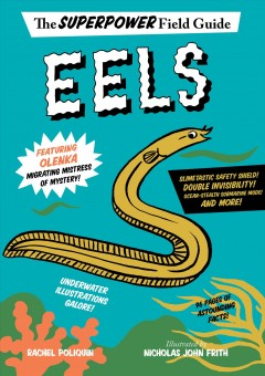 Eels / by Rachel Poliquin ; illustrated by Nicholas John Frith.