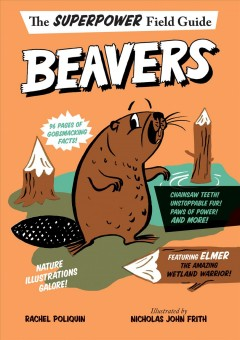 Beavers / by Rachel Poliquin ; illustrated by Nicholas John Frith.