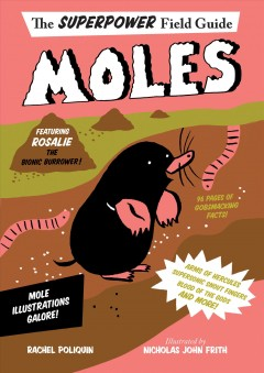 Moles / by Rachel Poliquin ; illustrated by Nicholas John Frith.