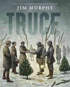Truce : the day the soldiers stopped fighting / Jim Murphy.